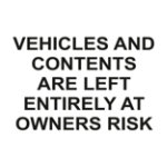 Warning Sign Vehicles And Contents Are Left Entirely At Owners Risk 2mm Acrylic 300 x 200 mm